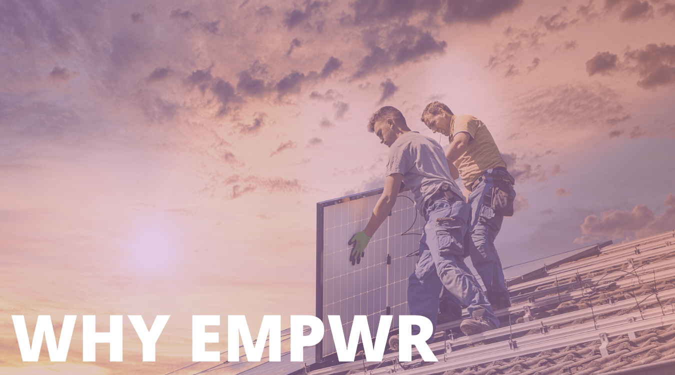 <h2><b>Why EMPWR</b></h2><br> We believe in solar, and instead of sales our focus is on education. Our mission has always been to provide customers with the most complete solar experience in the industry. That experience doesn't stop at the sale. EMPWR has built its reputation by using only the highest quality products, offering the industry's best warranties, and providing customers with unparalleled customer service. Partnerships with Building Performance Institute and BioLite, and EMPWR's Buy-Back Guarantee are just some of the many differences you'll find.